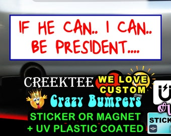 If He Can I Can Be President 9 x 2.7 or 10 x 3 Sticker Magnet or bumper sticker or bumper magnet