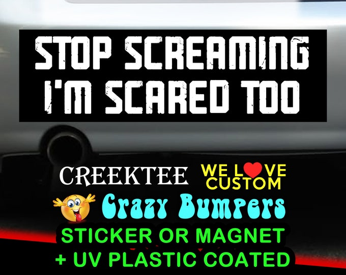 Stop Screaming I'm Scared Too 9 x 2.7 or 10 x 3 Sticker Magnet or bumper sticker or bumper magnet