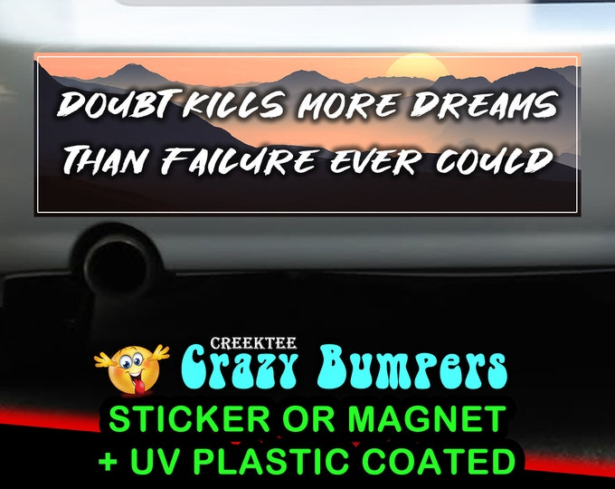 Doubt kills more dreams than failure ever could 10 x 3 Bumper Sticker or Magnetic Bumper Sticker Available