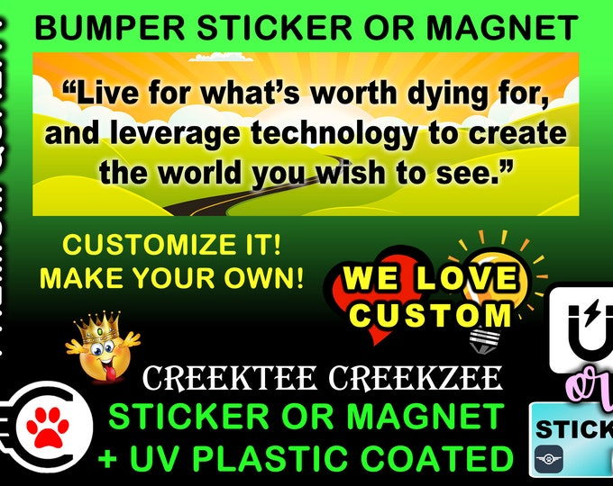 """Live For What's Worth Dying For..... Bumper Sticker or Magnet, 8""""x2.4"""", 9""""x2.7"""" or 10""""x3"""" sizes , UV laminate coating"""