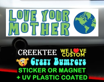 Love Your Mother Earth 9 x 2.7 or 10 x 3 Sticker Magnet or bumper sticker or bumper magnet