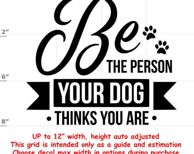 be the person your dog thinks you are Dog vinyl decal - Dog Decal
