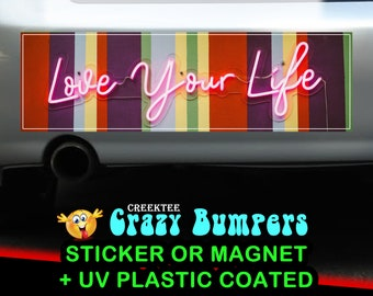 Love Your Life 10 x 3 Bumper Sticker or Magnet - Custom changes and orders welcomed!