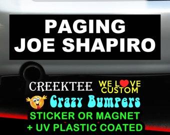 Paging Joe Shapiro 9 x 2.7 or 10 x 3 Sticker Magnet or bumper sticker or bumper magnet