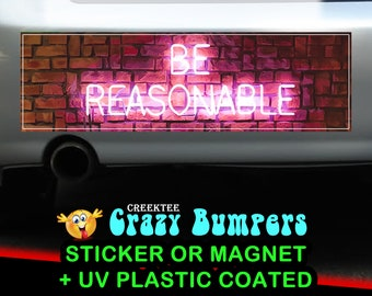 Be Reasonable 10 x 3 Bumper Sticker or Magnet - Custom changes and orders welcomed!
