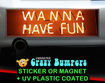 Neon Wanna Have Fun 10 x 3 Bumper Sticker or Magnet - Custom changes and orders welcomed!