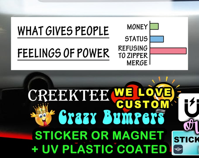 "What Gives People Feelings Of Power Bumper Sticker or Magnet with your text, image or artwork, 8""x2.4"", 9""x2.7"" or 10""x3"" sizes available!"