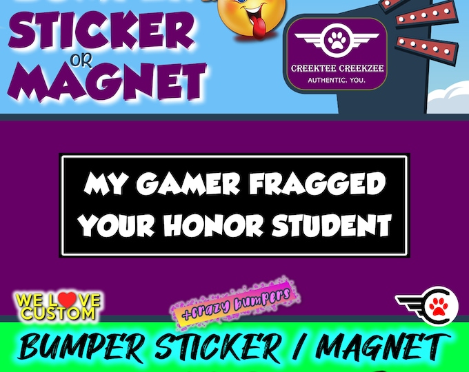 My Gamer Fragged Your Honor Student Funny Bumper Sticker 10 x 3 Bumper Sticker or Magnetic Bumper Sticker Available