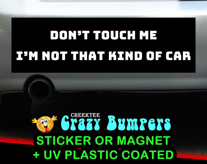 Don't Touch Me I'm Not That Kind Of Car bumper sticker or magnet, 9 x 2.7 or 10 x 3 Sticker Magnet or bumper sticker or bumper magnet