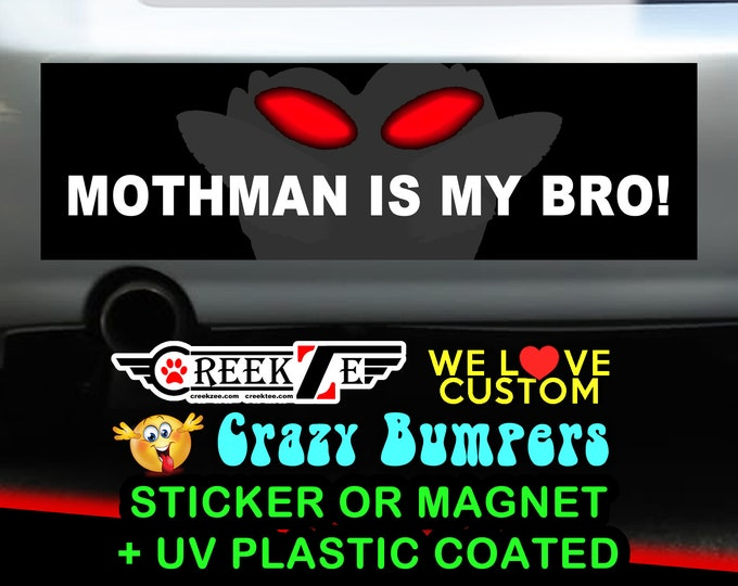 "Mothman is my bro! Bumper Sticker or Magnet 4""x1.5"", 5""x2"", 6""x2.5"", 8""x2.4"", 9""x2.7"" or 10""x3"" sizes"