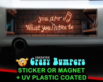 You are what you listen to 10 x 3 Bumper Sticker or Magnet - Custom changes and orders welcomed!