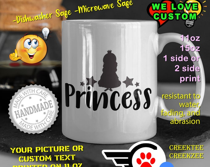 Princess Coffee Mug or Your Logo or Custom Personalized Coffee Mugs, Your photo, image or text printed on a 11 or 15 oz White Mug