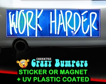 Work Harder 10 x 3 Bumper Sticker or Magnet - Custom changes and orders welcomed!