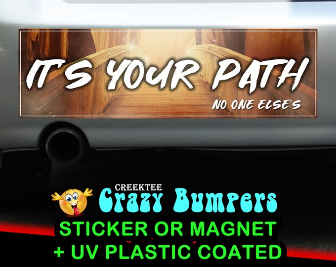It's Your Path No One Else's 10 x 3 Bumper Sticker or Magnetic Bumper Sticker Available