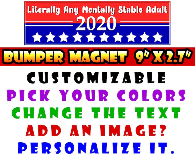 """9"""" x 2.7"""" Literally Any Mentally Stable Adult custom bumper sticker or magnet or create your own we customize, 927 bumpers"""