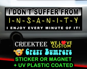 I Don't Suffer From Insanity I Enjoy Every Minute Of It 9 x 2.7 or 10 x 3 Sticker Magnet or bumper sticker or bumper magnet