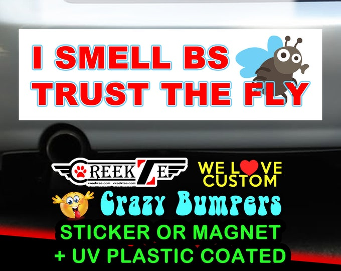 "I Smell BS Trust The Fly Bumper Sticker or Magnet 8""x2.4"", 9""x2.7"" or 10""x3"" sizes available!"