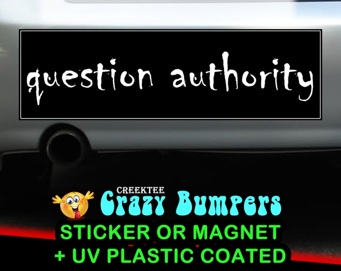 question authority Bumper Sticker 10 x 3 Bumper Sticker or Magnetic Bumper Sticker Available