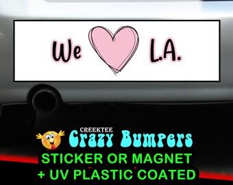 We Love L.A. bumper sticker or magnet, 9 x 2.7 or 10 x 3 Sticker Magnet or bumper sticker or bumper magnet