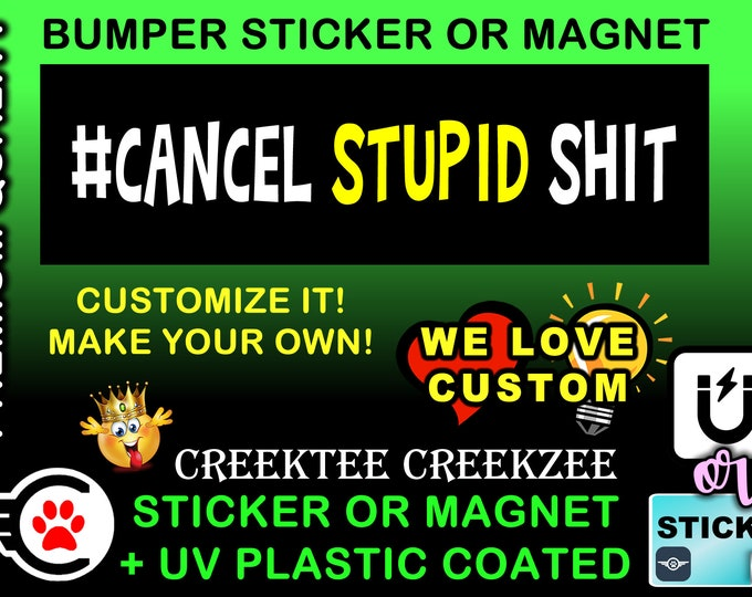 "Cancel Stupid Sh*&T  Bumper Sticker or Magnet in new sizes, 4""x1.5"", 5""x2"", 6""x2.5"", 8""x2.4"", 9""x2.7"" or 10""x3"" sizes"