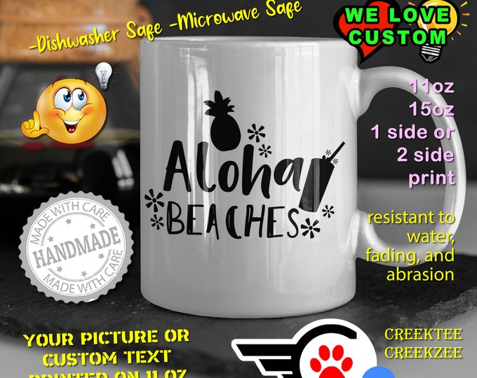 Aloha Beaches Coffee Mug or Your Logo or Custom Personalized Coffee Mugs, Your photo, image or text printed on a 11 or 15 oz White Mug