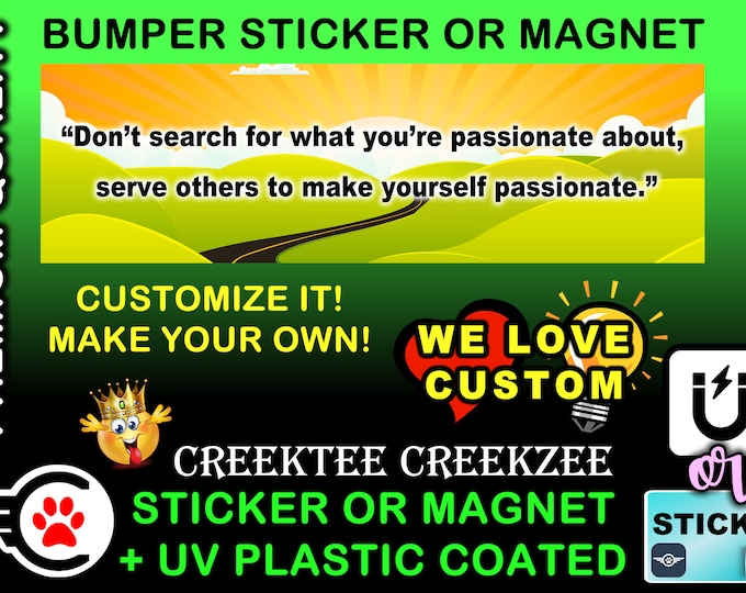 """Don't Search For What Your Passionate About..... Bumper Sticker or Magnet, 8""""x2.4"""", 9""""x2.7"""" or 10""""x3"""" sizes , UV laminate coating"""