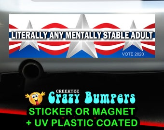 Literally Any Mentally Stable Adult 10 x 3 Bumper Sticker or Magnetic Bumper Sticker Available