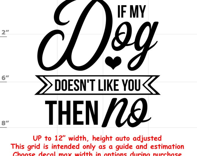 if my dog doesn't like you then no Dog vinyl decal - Dog Decal