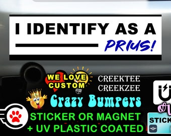 I identify as a prius! Bumper Sticker 10 x 3 Bumper Sticker or Magnetic Bumper Sticker Available