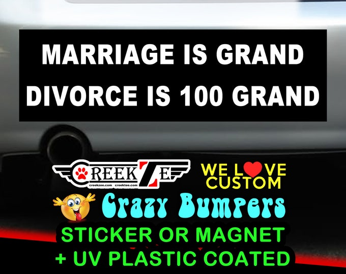 Marriage Is Grand Divorce Is 100 Grand Bumper Sticker or Magnet, various sizes available!