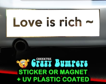 FOIL SHINE Love is rich or your custom text  10 x 3 Bumper Sticker or Magnetic Bumper Sticker Available