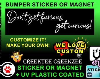 """Don't get furious, get curious! Bumper Sticker or Magnet, 8""""x2.4"""", 9""""x2.7"""" or 10""""x3"""" sizes , UV laminate coating"""