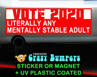 10X Literally Any Mentally Stable Adult 10 x 3 Bumper Sticker or Magnetic Bumper Sticker Available