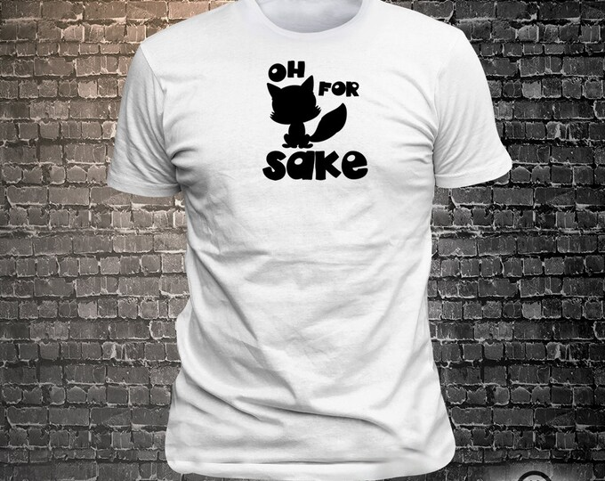 Vinyl Print Oh For Fox Sake - Fun Wear T-Shirt  - Unisex Funny Sayings and T-Shirts Cool Funny T-Shirts Fun Wear