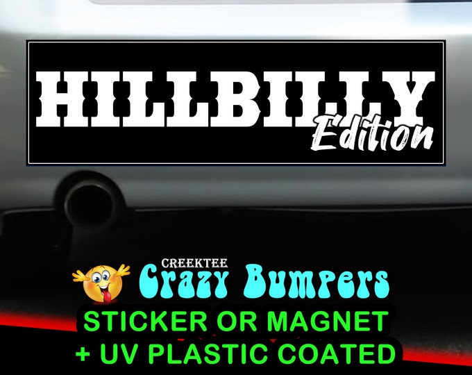 Hillbilly Edition 10 x 3 Bumper Sticker or Magnetic Bumper Sticker Available