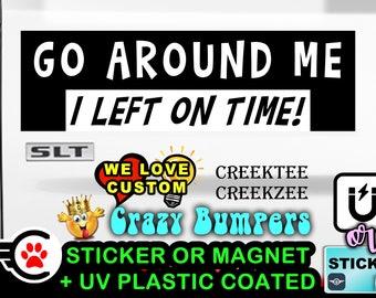 "Go Around Me I Left On Time Bumper Sticker or Magnet sizes 4""x1.5"", 5""x2"", 6""x2.5"", 8""x2.4"", 9""x2.7"" or 10""x3"" sizes"