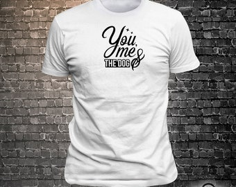 You me & the Dog Long Lasting Vinyl Print T-Shirt - Dog T-Shirt, Tshirt