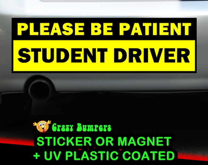2X - Please Be Patient Student Driver VINYL MAGNETIC Bumper Sticker Plus 4.7m UV Plastic Coating