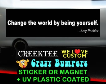 Change The World By Being Yourself. 9 x 2.7 or 10 x 3 Sticker Magnet or bumper sticker or bumper magnet