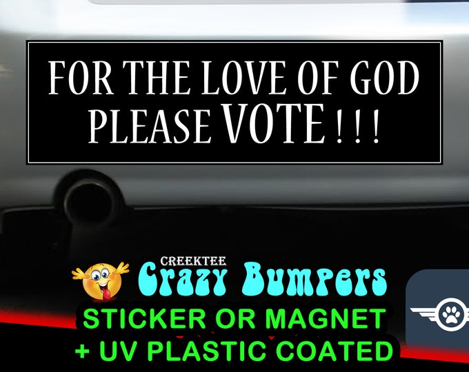 For the love of god please vote 10 x 3 Bumper Sticker or Magnetic Bumper Sticker Available