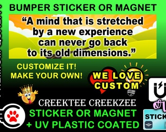 """A Mine That Is Stretched By A New Experience..... Bumper Sticker or Magnet, 8""""x2.4"""", 9""""x2.7"""" or 10""""x3"""" sizes , UV laminate coating"""