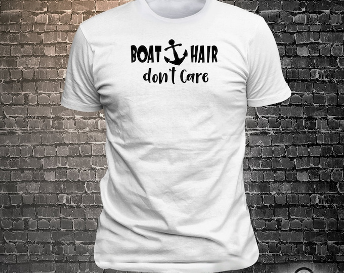 Vinyl Print Boat Hair Don't Care -  Fun Wear T-Shirt  - Unisex Funny Sayings and T-Shirts Cool Funny T-Shirts Fun Wear