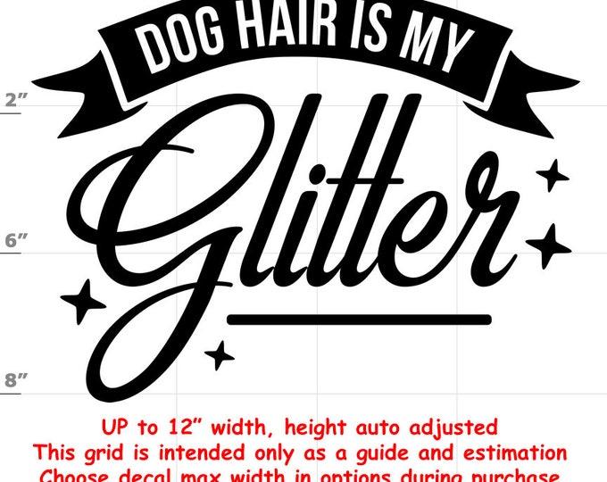 dog hair is my glitter Dog vinyl decal - Dog Decal