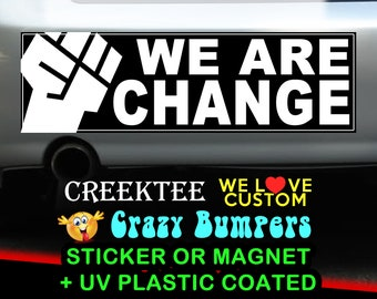 We Are Change BLM Black Lives Matter 9 x 2.7 or 10 x 3 Sticker Magnet or bumper sticker or bumper magnet