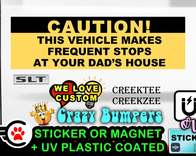 """Caution this vehicle makes frequent stops - Funny Bumper Sticker or Magnet sizes 4""""x1.5"""", 5""""x2"""", 6""""x2.5"""", 8""""x2.4"""", 9""""x2.7"""" or 10""""x3"""" sizes"""