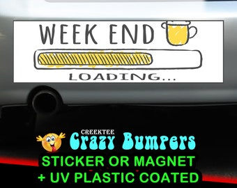 Weekend Loading bumper sticker or magnet, 9 x 2.7 or 10 x 3 Sticker Magnet or bumper sticker or bumper magnet