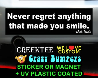 Never Regret Anything That Made You Smile. 9 x 2.7 or 10 x 3 Sticker Magnet or bumper sticker or bumper magnet