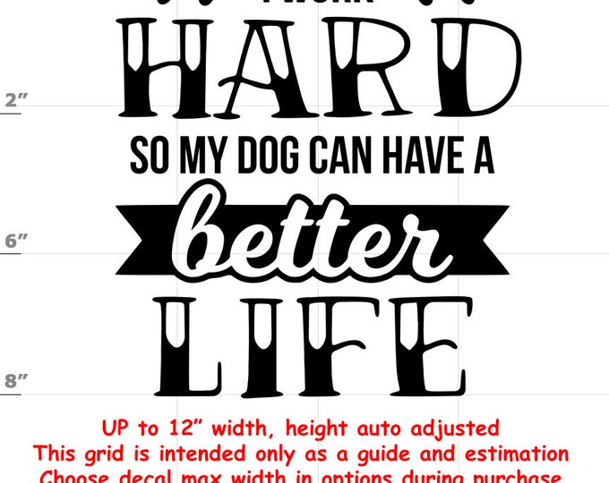 i work hard so my dog can have a better life Dog vinyl decal - Dog Decal