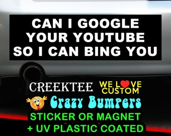 Can I Google Your Youtube So I Can Bing You 9 x 2.7 or 10 x 3 Sticker Magnet or bumper sticker or bumper magnet