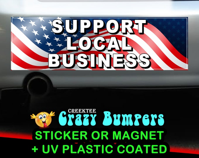 Support Local Business sticker or magnet, 9 x 2.7 or 10 x 3 Sticker Magnet or bumper sticker or bumper magnet